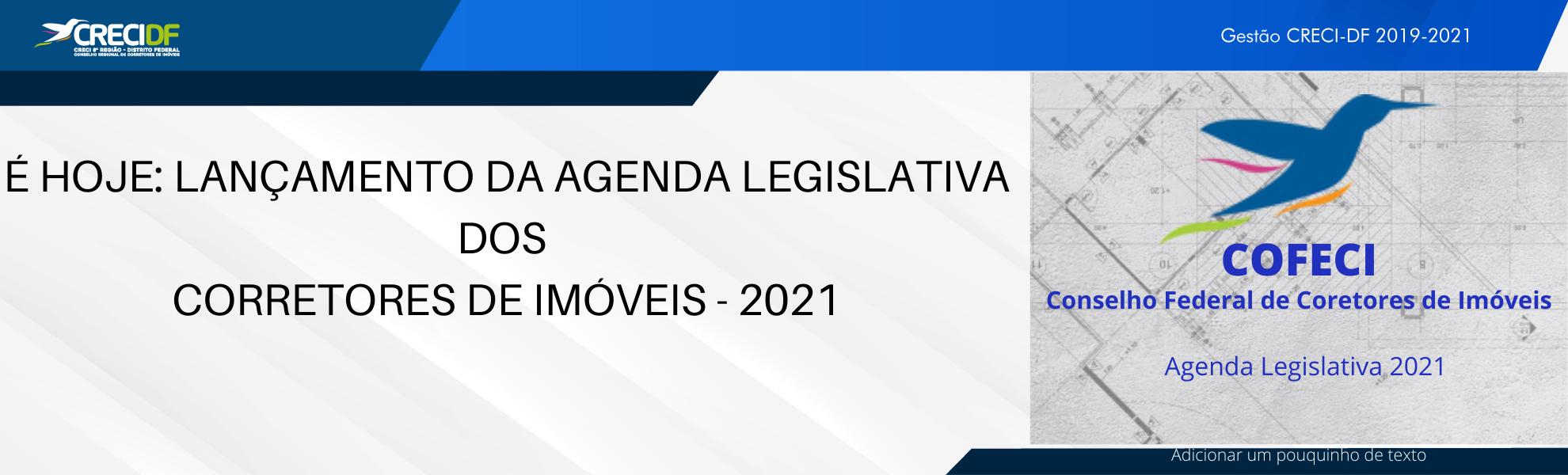 É HOJE LANÇAMENTO DA AGENDA LEGISLATIVA DOS CORRETORES DE IMÓVEIS - 2021